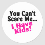 You Cant Scare Me I Have Kids Stickers