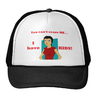 You Can't Scare Me, I Have Kids! Trucker Hat