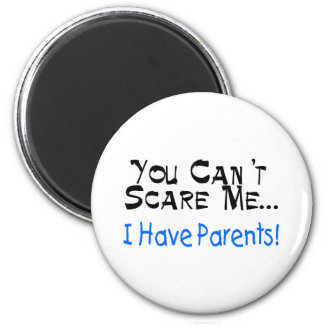 You Can't Scare Me I Have Parents (blue) Magnet