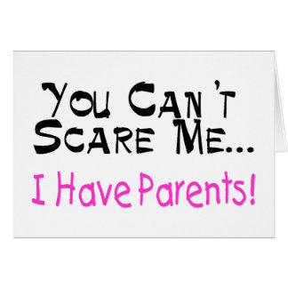 You Can't Scare Me I Have Parents (pink) Card