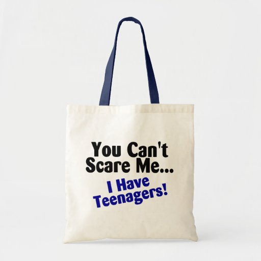 You Cant Scare Me I Have Teenagers Canvas Bag