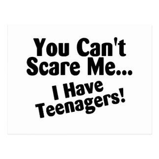 You Cant Scare Me I Have Teenagers Postcard