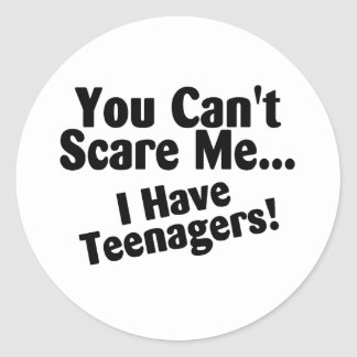 You Cant Scare Me I Have Teenagers Sticker