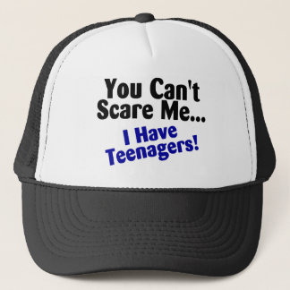 You Cant Scare Me I Have Teenagers Trucker Hat