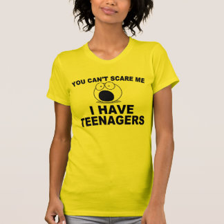 You can't scare me, I have teenagers T Shirt