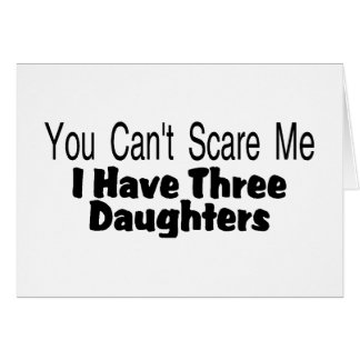 You Cant Scare Me I Have Three Daughters (2) Greeting Card