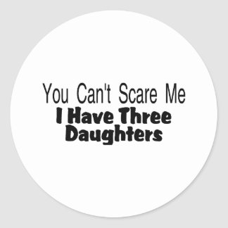 You Cant Scare Me I Have Three Daughters (2) Classic Round Sticker