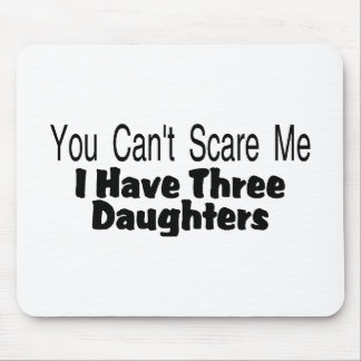 You Cant Scare Me I Have Three Daughters (2) Mouse Pad