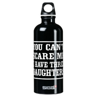 You Can't Scare Me I Have Three Daughters Aluminum Water Bottle