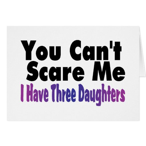 You Cant Scare Me I Have Three Daughters Card