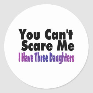 You Cant Scare Me I Have Three Daughters Classic Round Sticker