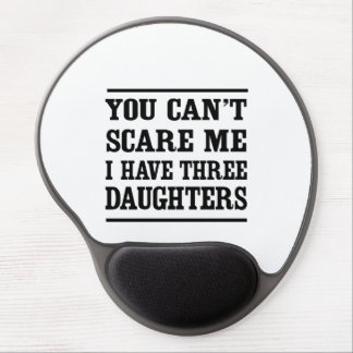 You Can't Scare Me I Have Three Daughters Gel Mouse Pad