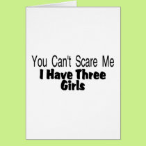 You Cant Scare Me I Have Three Girls (2) Card