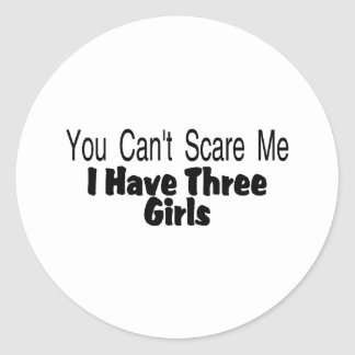 You Cant Scare Me I Have Three Girls (2) Classic Round Sticker