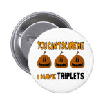You Cant Scare Me I Have TRIPLETS! Pin