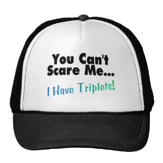 You Can't Scare Me I Have Triplets Trucker Hat