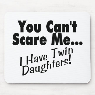You Can't Scare Me I Have Twin Daughters Mouse Pad