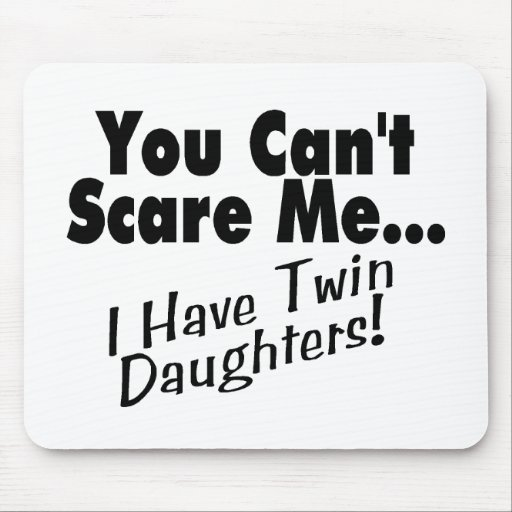 You Can't Scare Me I Have Twin Daughters Mousepads