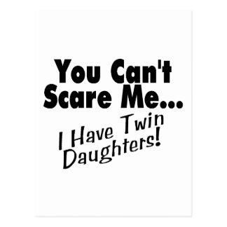 You Can't Scare Me I Have Twin Daughters Postcard