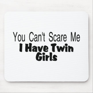 You Cant Scare Me I Have Twin Girls Mouse Pad