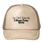 You Cant Scare Me I Have Twin Girls Trucker Hat