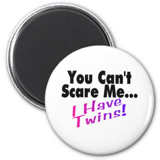 You Can't Scare Me I Have Twins 2 Inch Round Magnet