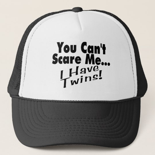 You Can't Scare Me I Have Twins (black) Trucker Hat