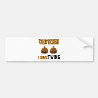 You Cant Scare Me I Have TWINS! Bumper Sticker