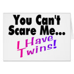 You Can't Scare Me I Have Twins Card
