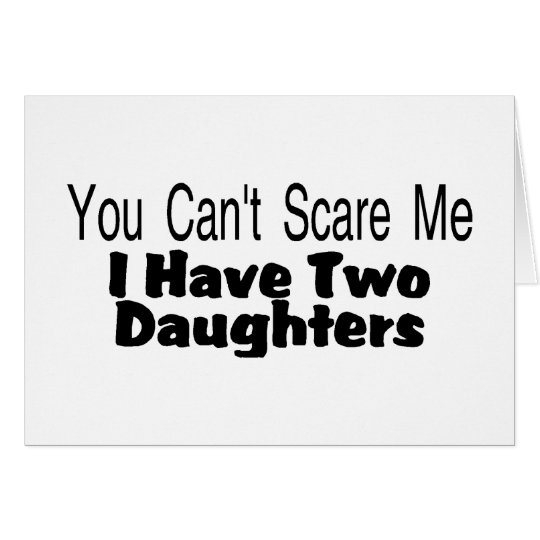 You Cant Scare Me I Have Two Daughters (2) Card