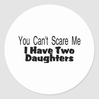 You Cant Scare Me I Have Two Daughters (2) Classic Round Sticker