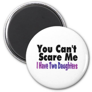 You Cant Scare Me I Have Two Daughters 2 Inch Round Magnet