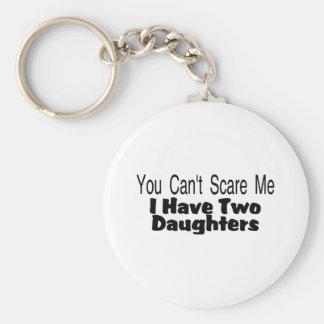You Cant Scare Me I Have Two Daughters (2) Keychain