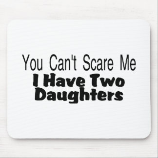 You Cant Scare Me I Have Two Daughters (2) Mousepads