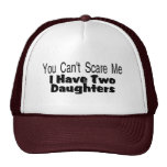 You Cant Scare Me I Have Two Daughters (2) Trucker Hat