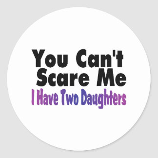 You Cant Scare Me I Have Two Daughters Classic Round Sticker