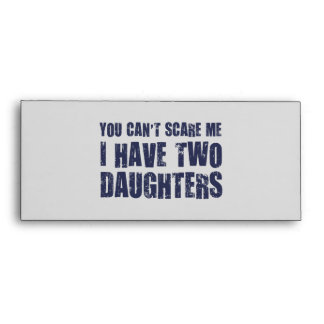 You Can't Scare Me I Have Two Daughters Envelope