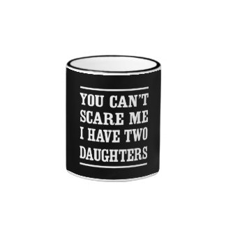 You Can't Scare Me I Have Two Daughters Ringer Coffee Mug