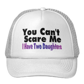 You Cant Scare Me I Have Two Daughters Trucker Hat
