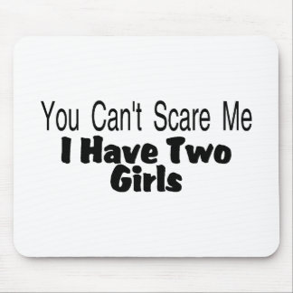 You Cant Scare Me I Have Two Girls (2) Mouse Pad