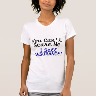 You Cant Scare Me I Sell Insurance Black Blue Text Tees