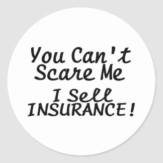 You Cant Scare Me I Sell Insurance Classic Round Sticker