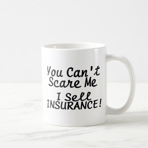 You Cant Scare Me I Sell Insurance Classic White Coffee Mug