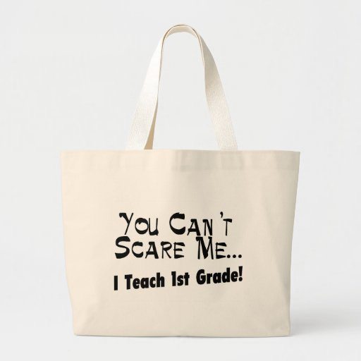 You Can't Scare Me I Teach 1st Grade Canvas Bags
