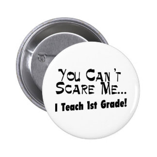 You Can't Scare Me I Teach 1st Grade 2 Inch Round Button