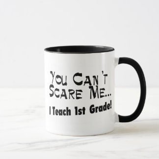 You Can't Scare Me I Teach 1st Grade Mug