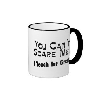 You Can't Scare Me I Teach 1st Grade Mugs