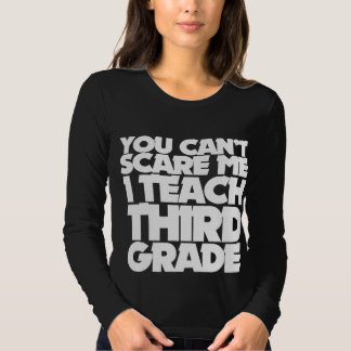 You can't scare me I teach 3rd grade T-shirt