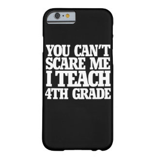 You can't scare me I teach 4th grade Barely There iPhone 6 Case