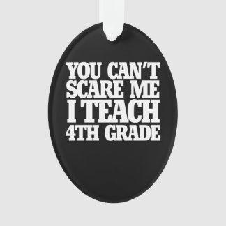 You can't scare me I teach 4th grade Ornament
